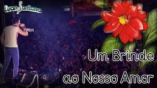 Um Brinde ao Nosso Amor - Luan Santana (Completo) (NÃO OFICIAL)