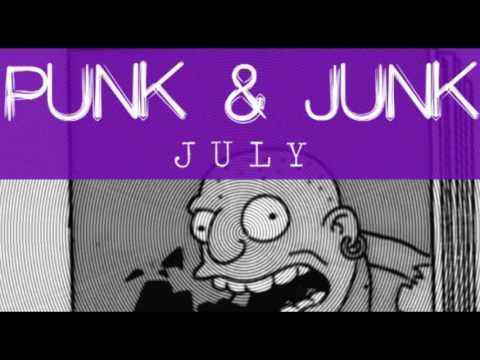 PUNK & JUNK: JULY. Rare Punk, Punk Classics, Trashy Garage Podcast!