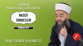 Cübbeli Ahmet Hoca Efendi İle Bu Haftanın Sohbeti 18 Mayıs 2017