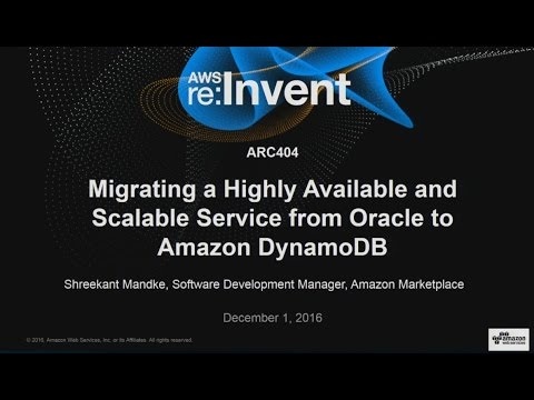 AWS re:Invent 2016: Migrating a  Scalable Database from Oracle to DynamoDB (ARC404)