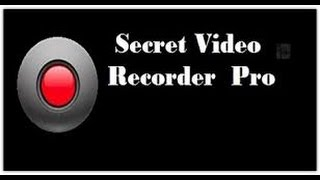 secret video recorder   android app