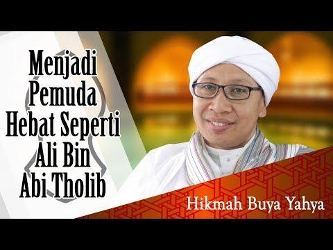 Menjadi Pemuda Hebat Seperti Ali Bin Abi Tholib - Hikmah Buya Yahya