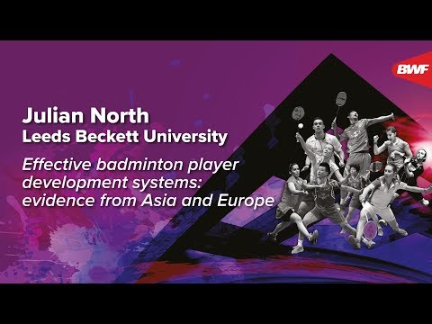 Julian North | Effective Badminton Player Development Systems: Evidence from Asia and Europe