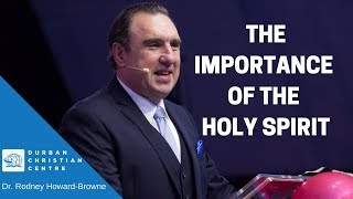 The Importance of Holy Spirit   Dr. Rodney Howard-Browne