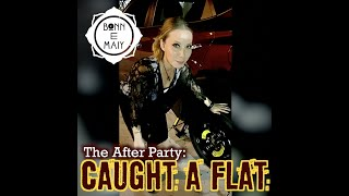 The After Party: Caught a Flat