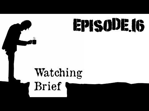 Watching Brief: Episode. 16 - April 2018