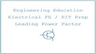 Electrical FE / EIT Exam Prep - Power 8: Leading Power Factor