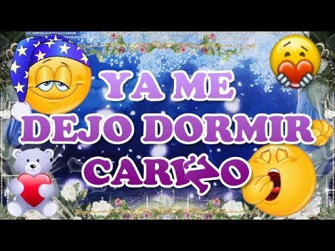 ME VOY A DORMIR, BUENAS NOCHES CARIÑO