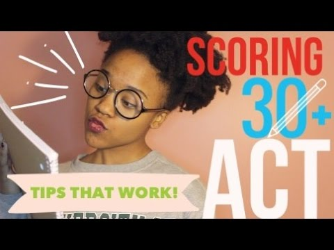 How to Score Over a 30 on the ACT! TIPS AND ADVICE