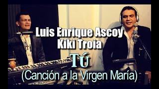 Tú - Luis Enrique Ascoy, Luis Enrique Ascoy Jr. & Kiki Troia