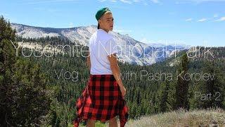 Yosemite National Park with Pasha Korolev (Part2)