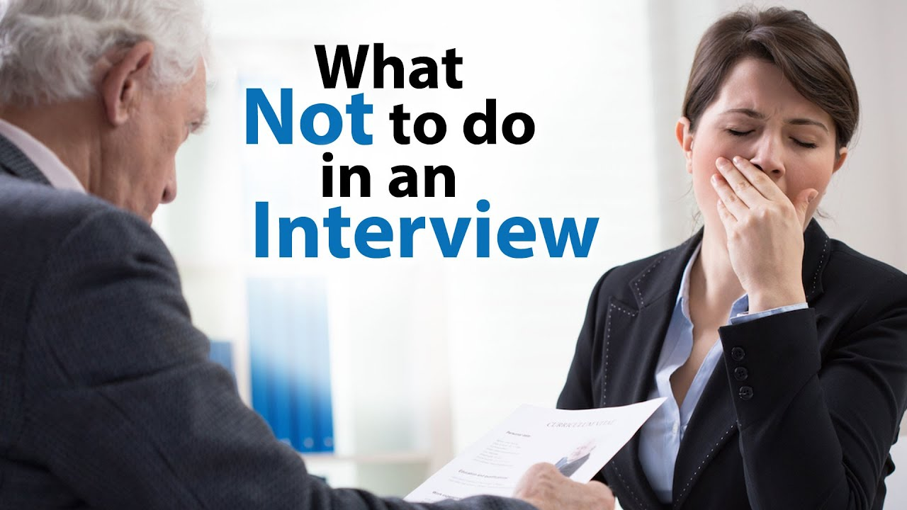 what not to do or say in an interview kalyani kamble what not to do or say in an interview kalyani kamble