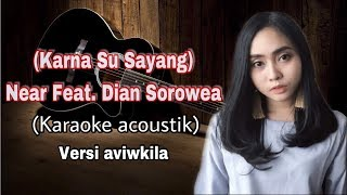 Download lagu KARNA SU SAYANG - NEAR Ft. DIAN SOROWEA ( ACOUSTIC KARAOKE ) VERSI AVIWKILA by alfahrus