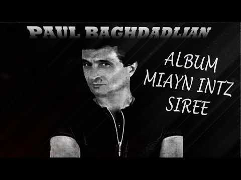 PAUL BAGHDADLIAN  ALBUM **MIAYN  INTEZ SIREE**ONLY LOVE ME**