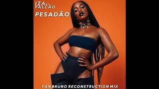 Baixar IZA Feat. Marcelo Falcão - Pesadão (Yan Bruno Reconstruction Mix)