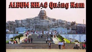NHỮNG CA KHÚC HAY VỀ QUẢNG NAM Hình Ảnh Xứ Quảng