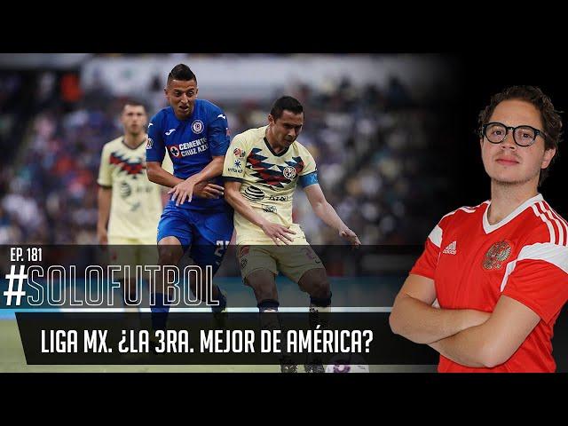 PODCAST DE FUTBOL #SOLOFUTBOLEP: 181 * Liga MX. ¿La 3ra. mejor de América?