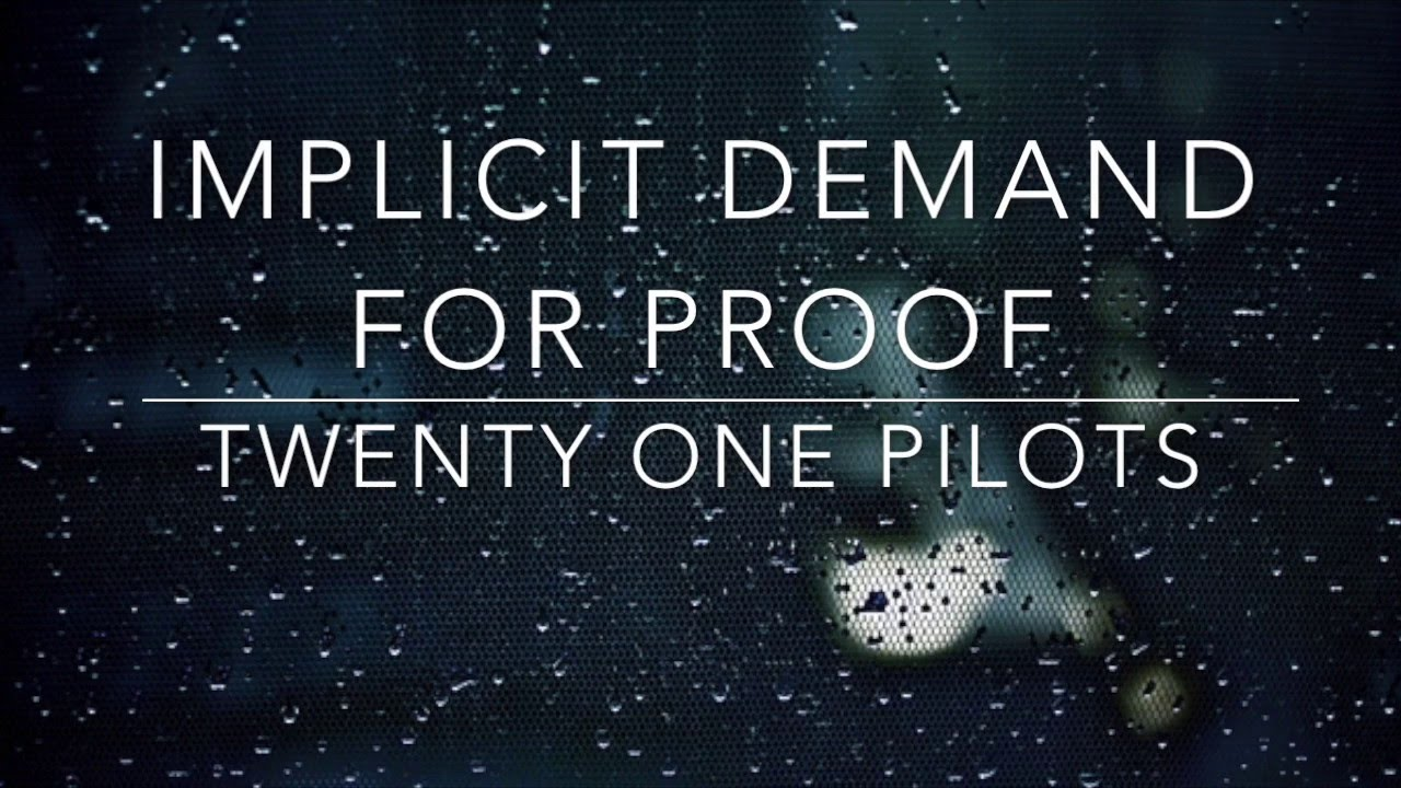 Twenty One Pilots Lyrics Implicit Demand For Proof  Twenty One Pilots  Lyrics  Youtube