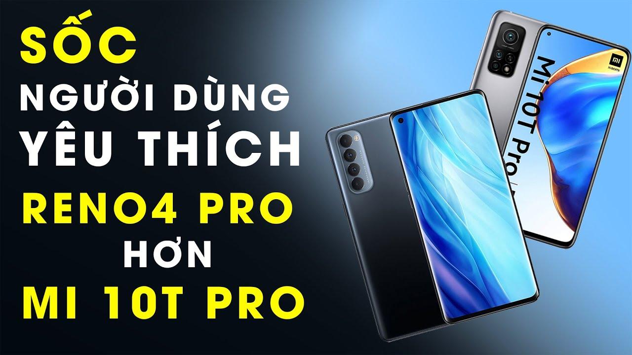 [Người dùng đánh giá] Thích Reno4 Pro hơn Mi 10T Pro 5G