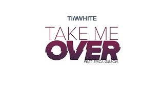 Tim White - Take Me Over (Snapd Radio Edit) (Audio) ft. Erica Gibson