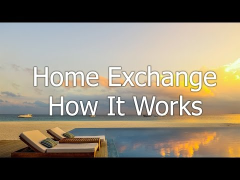 Luxury Home Exchange and home swap- how it works