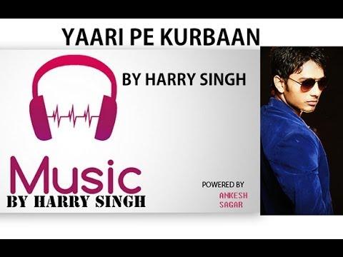 NEW latest song YAARI PE KURBAAN by Harry singh FME (Future Music Entertainment)