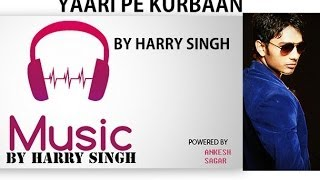 NEW latest song YAARI PE KURBAAN by Harry singh FME (Future Music Entertainment)