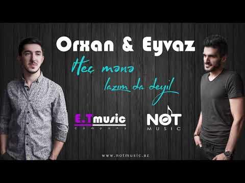 Eyvaz Nagiyev & Orxan Murvetli - Hec Mene Lazim Da Deyil