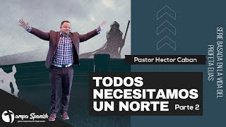 Serie Todos Necesitamos Un Norte Parte 2 - Pastor Hector Caban -TampaSpanishSDAChurch
