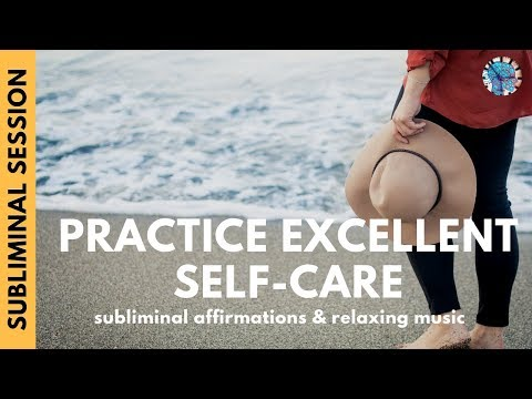PRACTICE EXCELLENT SELF CARE | Subliminal Affirmations & Relaxing Music