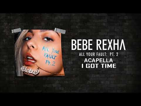 Bebe Rexha - I Got Time [Official Audio Acapella]