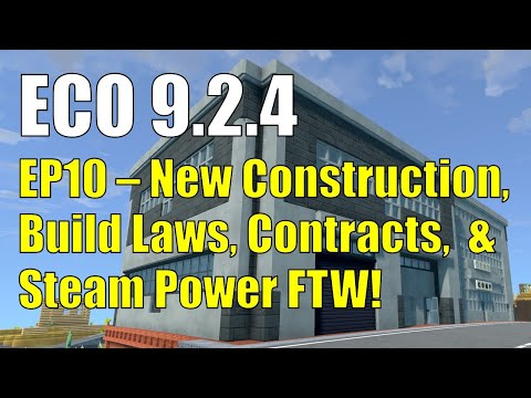 ECO 9.2.4 - EP10   New Construction, Build Laws, Contracts, & Steam Power FTW!