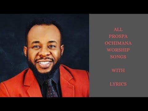 All Prospa Ochimana Worship Songs With Lyrics (English)