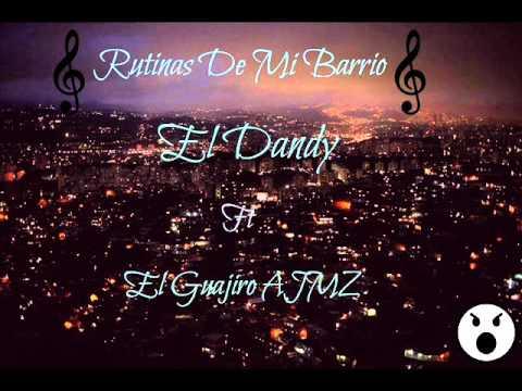 EL Dandy Ft El Guajiro ajmz rutinas de mi Barrio Oficial
