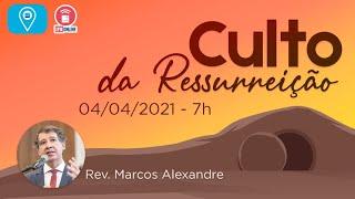 Culto da RESSURREIÇÃO (Rev. Marcos Alexandre) – 04/04/2021 (7h)
