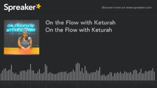 Baixar On the Flow with Keturah (part 7 of 7)