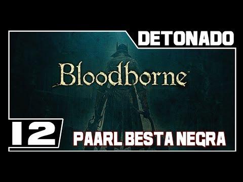 BLOODBORNE - Detonado - Parte #12 - [BOSS] PAARL BESTA NEGRA  - Dublado PT-BR