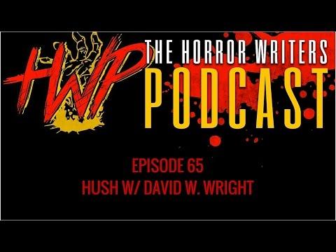 The Horror Writers Podcast #65 - Hush w/ David W. Wright