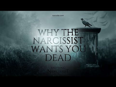 Why the Narcissist Wants You Dead