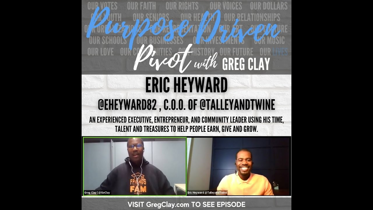 Purpose Driven Pivot with Greg Clay, feat. Eric Heyward