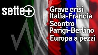 [sette+] Guerra diplomatica Italia-Francia, scontro Parigi Berlino, l'Europa a pezzi.