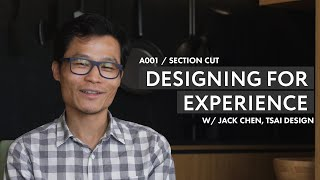 Designing for Experience _ A001 / Section Cut with Jack Chen, Tsai Design