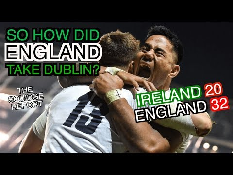 So How Did England Take Dublin? | Ireland 20 - 32 England | The Squidge Report