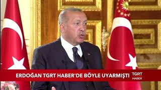 Cumhurbaşkanı Erdoğan TGRT Haber'de Böyle Uyarmıştı