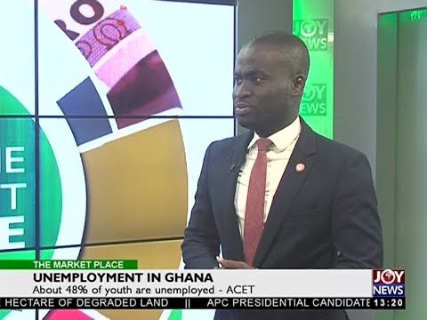 Unemployment in Ghana - The Market Place on Joy News (13-11-17)
