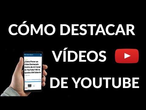 ¿Cómo Poner un Vídeo Destacado Dentro de mi Canal de YouTube?