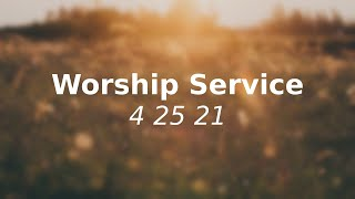 Worship Service 4 25 21