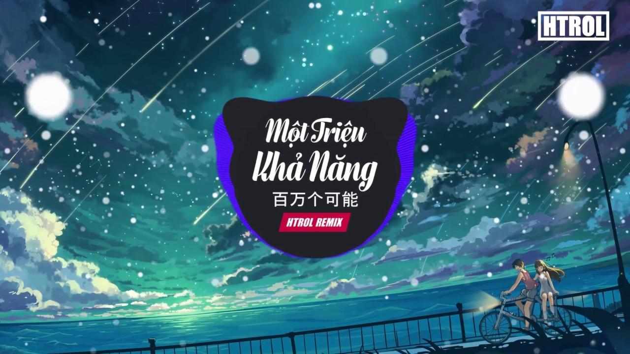 Download Một Triệu Khả Năng ( Htrol Remix ) - Nhạc Tik Tok gây nghiện 2019  - Christine Welch