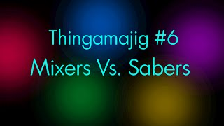 Mixers Vs. Sabers - Thingamajig #6