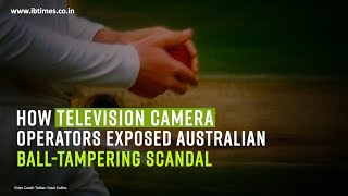 How television camera operators exposed Australian ball-tampering scandal